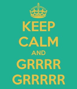 keep-calm-and-grrrr-grrrrr